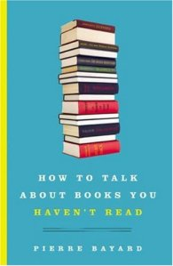 How to Talk About Books You Haven't Read by Bayard